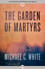 The Garden of Martyrs ebook by Michael C. White