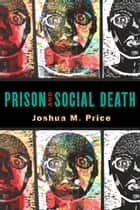 Prison and Social Death ebook by Joshua M. Price
