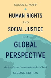 Human Rights and Social Justice in a Global Perspective: An Introduction to International Social Work ebook by Susan C. Mapp