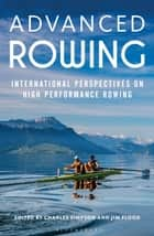 Advanced Rowing - International perspectives on high performance rowing ebook by Jim Flood, Dr. Charles Simpson