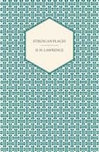 Etruscan Places ebook by D. H. Lawrence