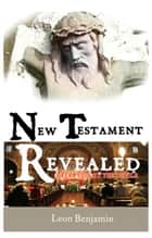 New Testament Revealed: Deception By The Devils ebook by Leon Benjamin