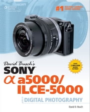 David Busch's Sony Alpha a5000/ILCE-5000 Guide to Digital Photography ebook by David D. Busch
