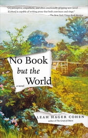 No Book but the World - A Novel ebook by Leah Hager Cohen