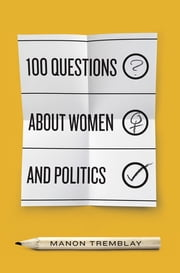 100 Questions about Women and Politics ebook by Manon Tremblay