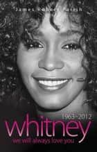 Whitney Houston: 1963-2012 ebook by James Robert Parish