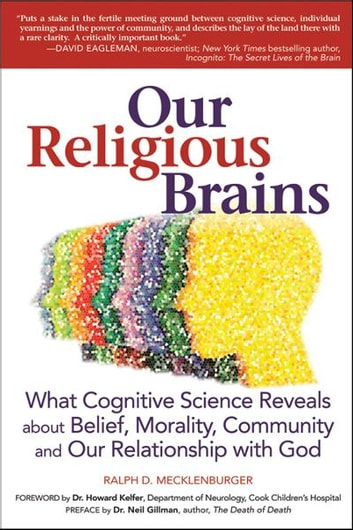 Our Religious Brains: What Cognitive Science Reveals about Belief, Morality, Community and Our Relationship with God ebook by Rabbi Ralph D. Mecklenburger