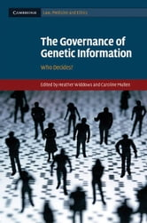 The Governance of Genetic Information: Who Decides? ebook by Widdows, Heather