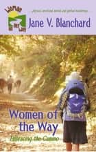 Women of the Way: Embracing the Camino ebook by