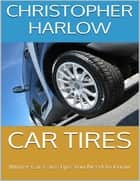 Car Tires: Winter Car Care Tips You Need to Know ebook by Christopher Harlow