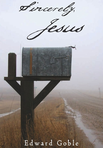 Sincerely, Jesus ebook by Edward Goble