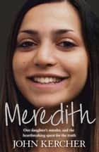 Meredith - Our daughter's murder and the heartbreaking quest for the truth ebook by John Kercher
