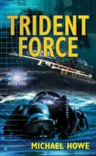 Trident Force ebook by Michael Howe