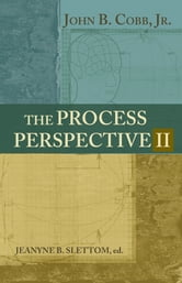 The Process perspective II ebook by John B Cobb Jr.,Jeanyne B. Slettom