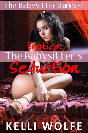 The Babysitter's Seduction ebook by Kelli Wolfe