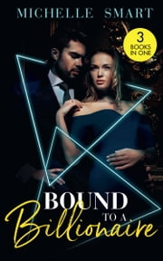 Bound To A Billionaire: Protecting His Defiant Innocent (Bound to a Billionaire) / Claiming His One-Night Baby / Buying His Bride of Convenience (Mills & Boon M&B) ebook by Michelle Smart
