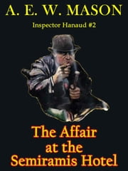 The Affair At The Semiramis Hotel: Inspector Hanaud #2 ebook by A. E. W. Mason