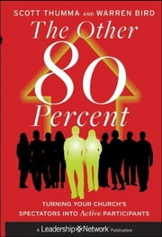 The Other 80 Percent - Turning Your Church's Spectators into Active Participants ebook by Scott Thumma,Warren Bird