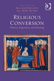 Religious Conversion - History, Experience and Meaning ebook by Professor Ira Katznelson,Professor Miri Rubin