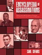 Encyclopedia of Assassinations - More than 400 Infamous Attacks that Changed the Course of History ebook by Carl Sifakis