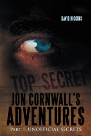 Jon Cornwall's Adventures - Part 1: UNOFFICIAL SECRETS ebook by DAVID HIGGINS