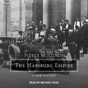 The Habsburg Empire - A New History audiobook by Pieter M. Judson