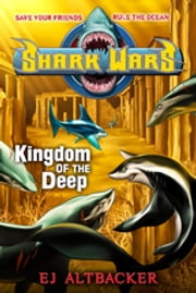 Shark Wars #4 - Kingdom of the Deep ebook by EJ Altbacker