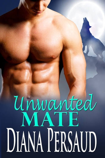 Unwanted Mate (paranormal romance) ebook by Diana Persaud