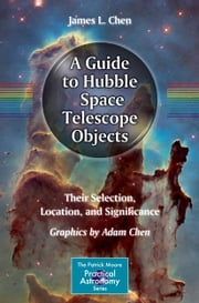 A Guide to Hubble Space Telescope Objects - Their Selection, Location, and Significance ebook by Adam Chen,James L. Chen