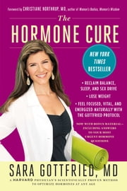 The Hormone Cure - Reclaim Balance, Sleep, Sex Drive and Vitality Naturally with the Gottfried Protocol ebook by Dr. Sara Gottfried,Dr. Christianne Northrup