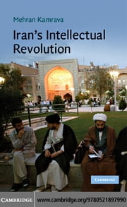 Iran's Intellectual Revolution ebook by Kamrava,Mehran