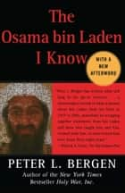 The Osama bin Laden I Know ebook by Peter L. Bergen