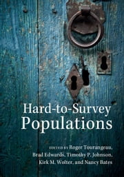 Hard-to-Survey Populations ebook by Roger Tourangeau,Brad Edwards,Timothy P. Johnson,Kirk M. Wolter,Nancy Bates