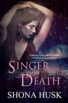 Singer of Death ebook by Shona Husk