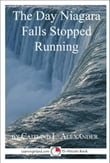 The Day Niagara Falls Stopped Running: A 15-Minute Strange But True Tale
