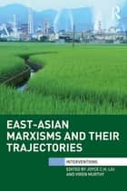 East-Asian Marxisms and Their Trajectories ebook by Joyce C.H. Liu, Viren Murthy