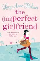 The (Im)Perfect Girlfriend ebook by Lucy-Anne Holmes