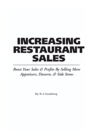 The Food Service Professionals Guide To: Increasing Restaurant Sales: Boost Your Profits By Selling More Appetizers, Desserts, & Side Items ebook by Granberg, B J