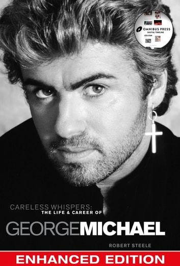 Careless Whispers: The Life & Career of George Michael ebook by Steele, Robert