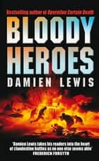 Bloody Heroes ebook by Damien Lewis