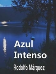 Azul intenso ebook by Rodolfo Márquez