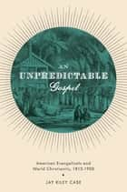 An Unpredictable Gospel ebook by Jay Riley Case