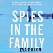 Spies in the Family - An American Spymaster, His Russian Crown Jewel, and the Friendship That Helped End the Cold War audiobook by Eva Dillon
