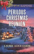 Perilous Christmas Reunion ebook by Laurie Alice Eakes