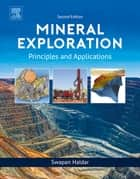 Mineral Exploration - Principles and Applications ebook by Swapan Kumar Haldar