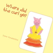Where Did the Curl Go? ebook by Irene Constantine