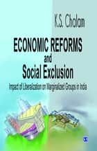 Economic Reforms and Social Exclusion - Impact of Liberalization on Marginalized Groups in India ebook by K S Chalam