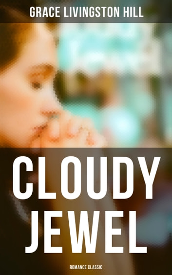 Cloudy Jewel (Romance Classic) ebook by Grace Livingston Hill