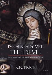 I've Already Met The Devil - An American Life, Two American Wars ebook by R.K. Price