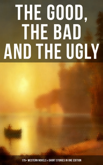The Good The Bad And The Ugly 175 Western Novels Short Stories